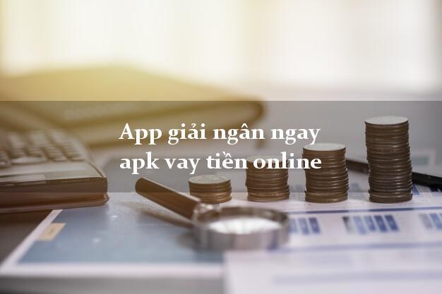 App giải ngân ngay apk vay tiền online