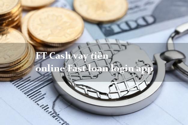 FT Cash vay tiền online Fast loan login app