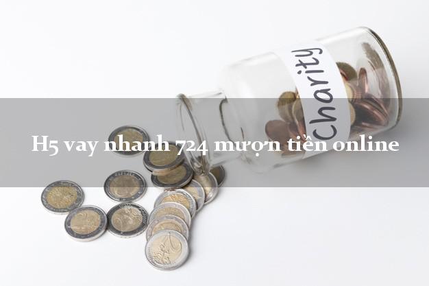 H5 vay nhanh 724 mượn tiền online