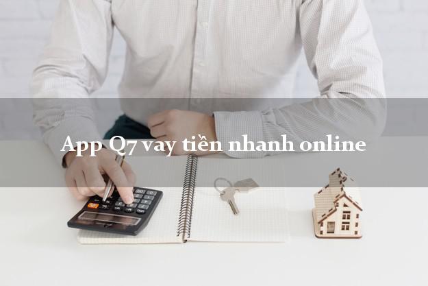App Q7 vay tiền nhanh online