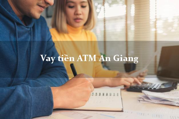 Vay tiền ATM An Giang