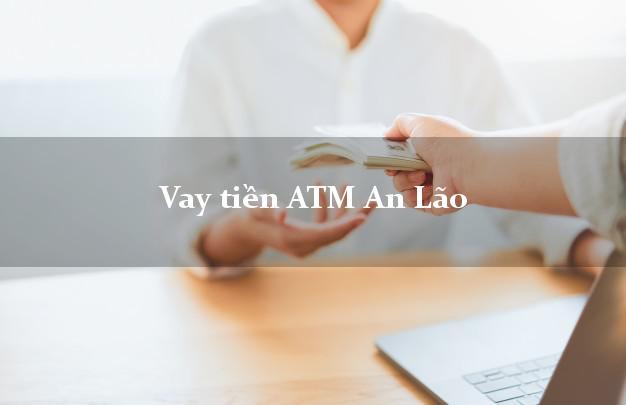 Vay tiền ATM An Lão Bình Định