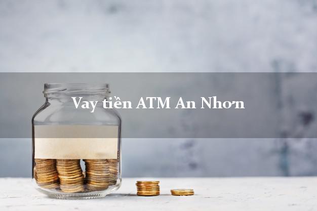 Vay tiền ATM An Nhơn Bình Định