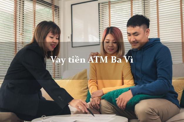 Vay tiền ATM Ba Vì Hà Nội