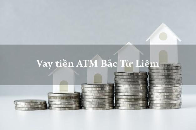 Vay tiền ATM Bắc Từ Liêm Hà Nội