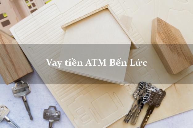 Vay tiền ATM Bến Lức Long An
