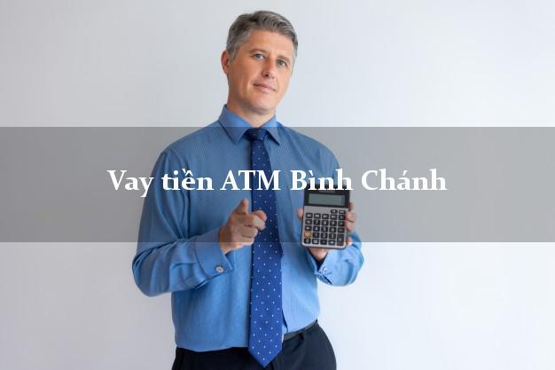 Vay tiền ATM Bình Chánh Hồ Chí Minh