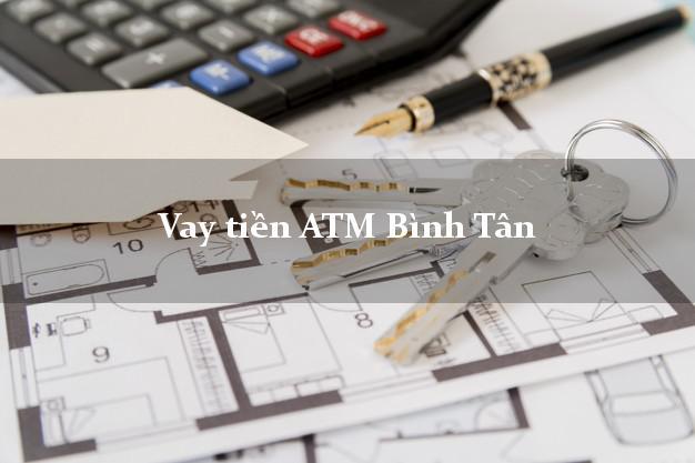 Vay tiền ATM Bình Tân Hồ Chí Minh