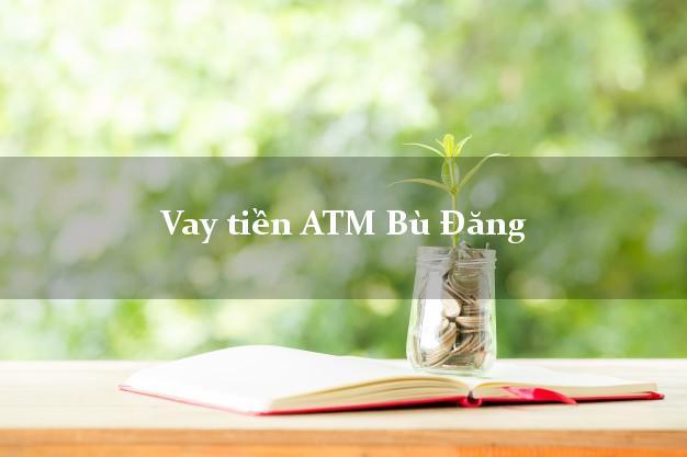 Vay tiền ATM Bù Đăng Bình Phước