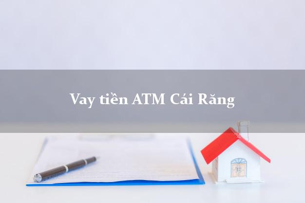 Vay tiền ATM Cái Răng Cần Thơ