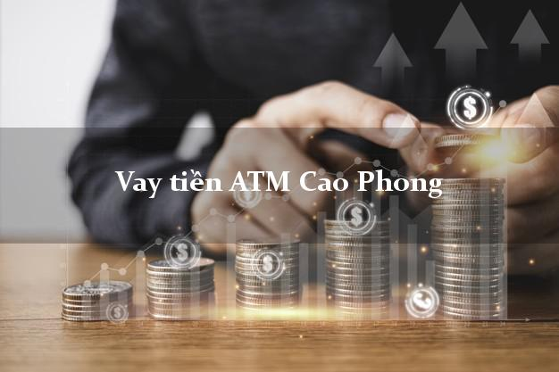 Vay tiền ATM Cao Phong Hòa Bình