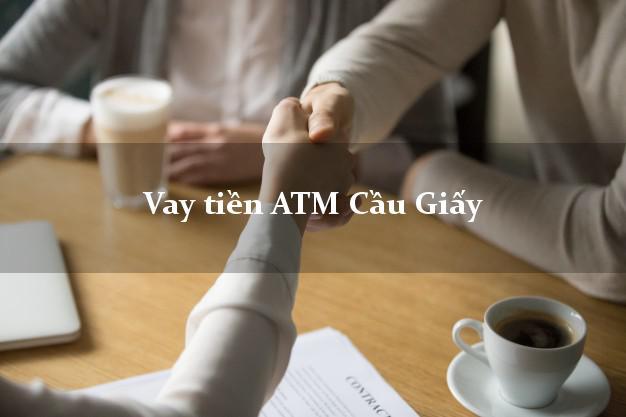 Vay tiền ATM Cầu Giấy Hà Nội