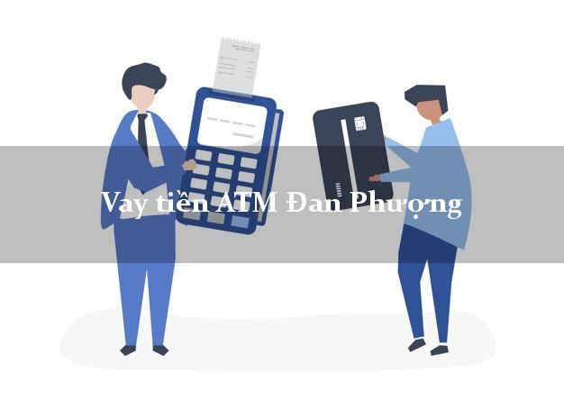 Vay tiền ATM Đan Phượng Hà Nội