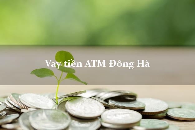 Vay tiền ATM Đông Hà Quảng Trị
