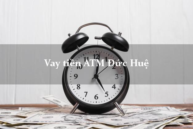 Vay tiền ATM Đức Huệ Long An