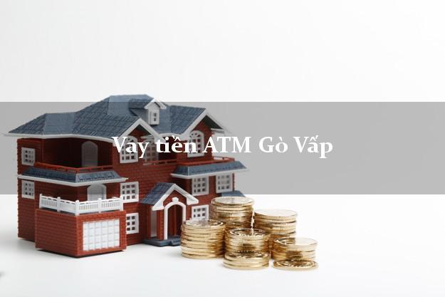 Vay tiền ATM Gò Vấp Hồ Chí Minh