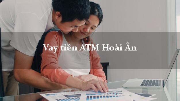 Vay tiền ATM Hoài Ân Bình Định