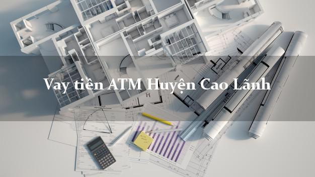 Vay tiền ATM Huyện Cao Lãnh Đồng Tháp