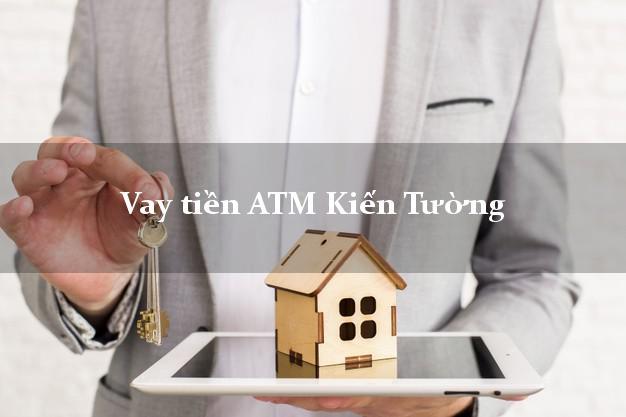 Vay tiền ATM Kiến Tường Long An