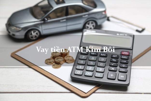 Vay tiền ATM Kim Bôi Hòa Bình
