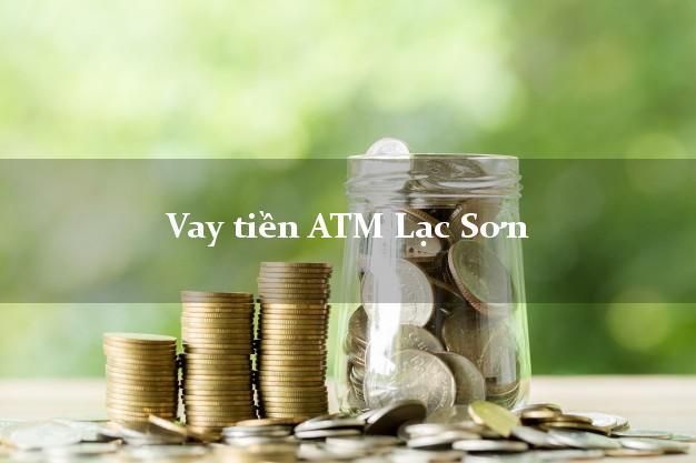 Vay tiền ATM Lạc Sơn Hòa Bình