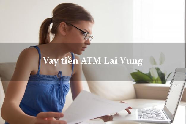 Vay tiền ATM Lai Vung Đồng Tháp