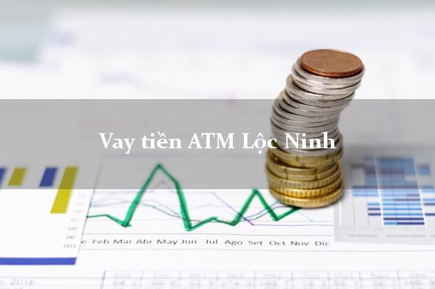 Vay tiền ATM Lộc Ninh Bình Phước