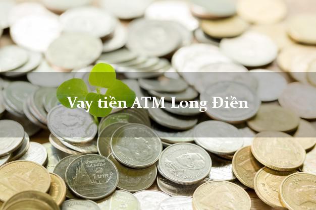 Vay tiền ATM Long Điền Bà Rịa Vũng Tàu