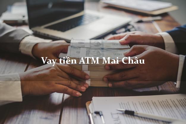 Vay tiền ATM Mai Châu Hòa Bình