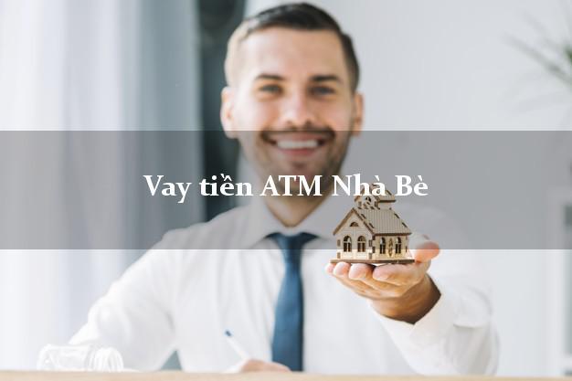 Vay tiền ATM Nhà Bè Hồ Chí Minh