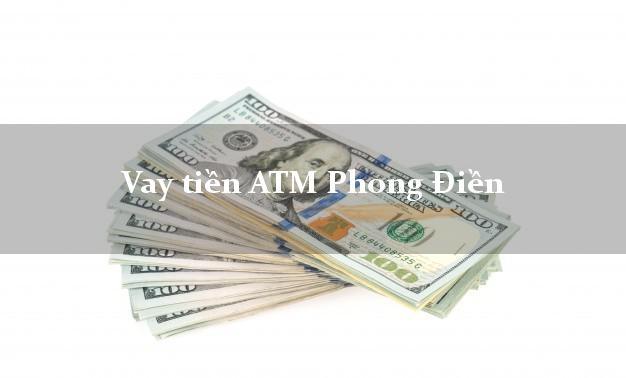 Vay tiền ATM Phong Điền Cần Thơ