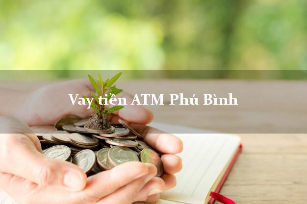 Vay tiền ATM Phú Bình Thái Nguyên
