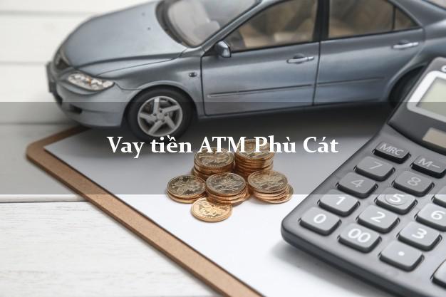Vay tiền ATM Phù Cát Bình Định