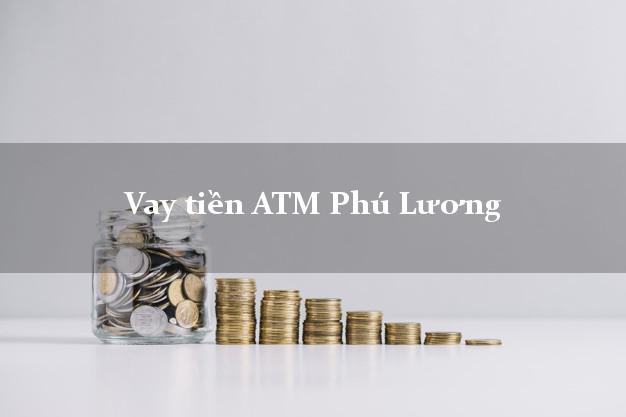 Vay tiền ATM Phú Lương Thái Nguyên