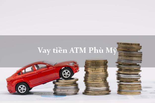 Vay tiền ATM Phù Mỹ Bình Định