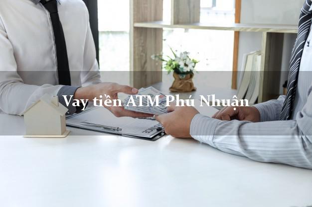 Vay tiền ATM Phú Nhuận Hồ Chí Minh
