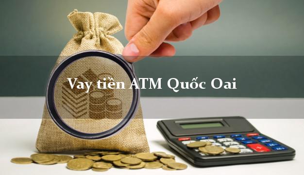 Vay tiền ATM Quốc Oai Hà Nội