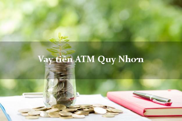 Vay tiền ATM Quy Nhơn Bình Định