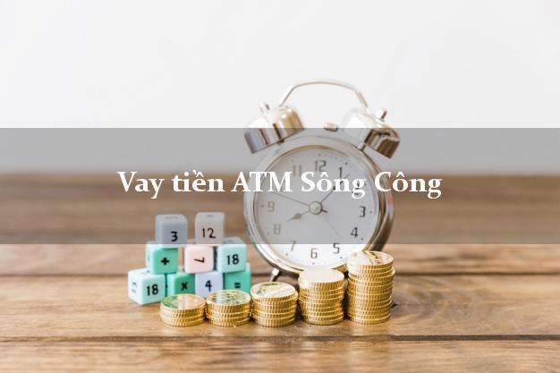 Vay tiền ATM Sông Công Thái Nguyên
