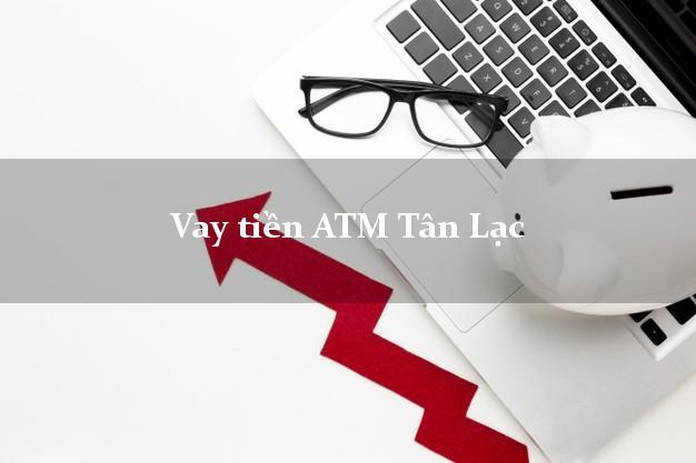 Vay tiền ATM Tân Lạc Hòa Bình