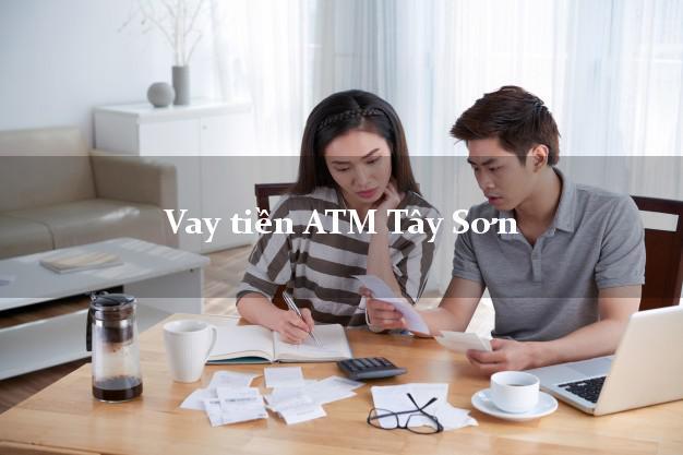 Vay tiền ATM Tây Sơn Bình Định