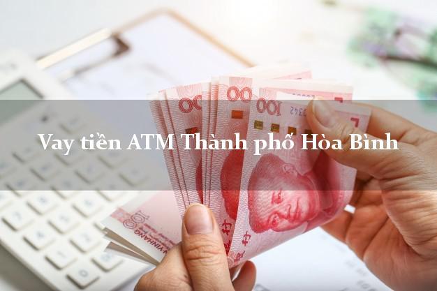 Vay tiền ATM Thành phố Hòa Bình
