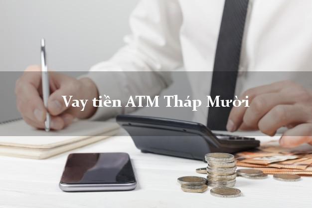 Vay tiền ATM Tháp Mười Đồng Tháp