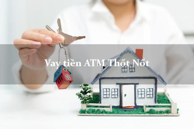 Vay tiền ATM Thốt Nốt Cần Thơ