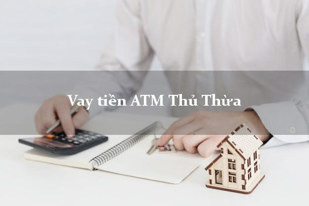 Vay tiền ATM Thủ Thừa Long An