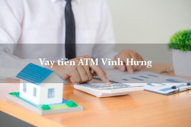 Vay tiền ATM Vĩnh Hưng Long An