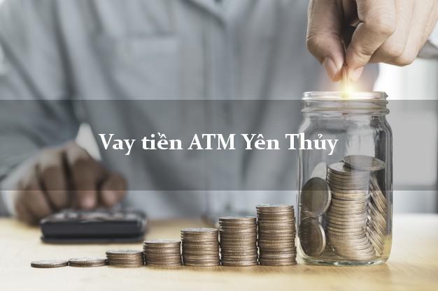 Vay tiền ATM Yên Thủy Hòa Bình