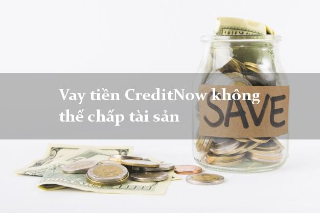 Vay tiền CreditNow không thế chấp tài sản