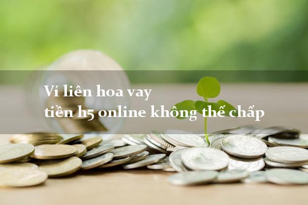 Ví liên hoa vay tiền h5 online không thế chấp
