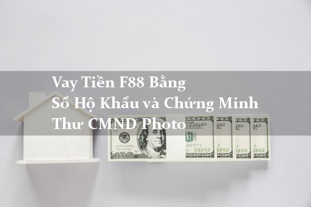 Vay Tiền F88 Bằng Sổ Hộ Khẩu và Chứng Minh Thư CMND Photo